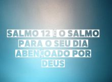 Salmo 12 é o salmo para o seu dia abençoado por Deus