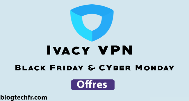 Offres Ivacy Black Friday et Cyber Monday (87% de réduction)