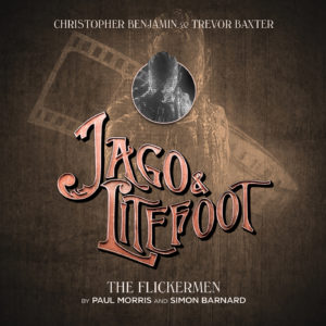 BIG FINISH - JAGO & LITEFOOT SERIES 12 - The Flickermen by Paul Morris and Simon Barnard