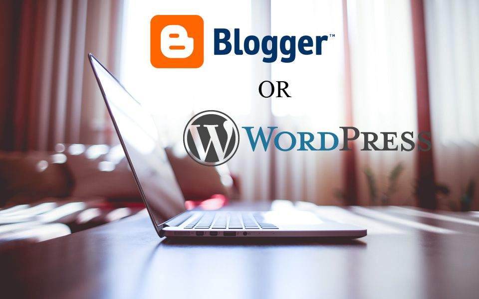 Blogger or WordPress – How to create a blog and get started