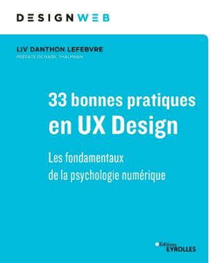 33 bonnes pratiques en UX Design: Les fondamentaux de la psychologie numérique
