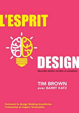 L'Esprit design, Nouvelle édition enrichie et actualisée: Comment le design thinking transforme l'entreprise et inspire l'innovation