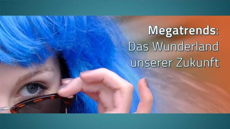 Ein blauhaariges Mädchen schaut über eine Sonnenbrille, dazu der Text: Megatrends, das Wunderland unserer Zukunft