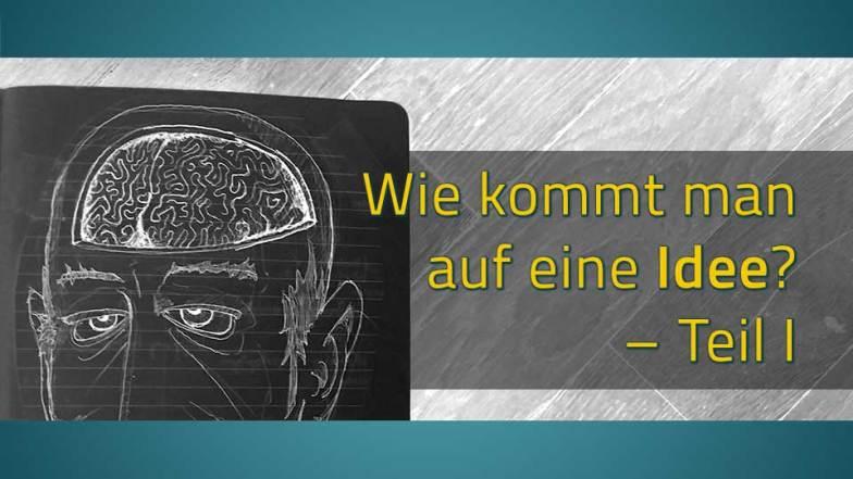 Zeichnung eines Mannes, Gehirn durch Schädeldecke sichtbar – dazu Schriftzug: Wie kommt man auf eine Idee?