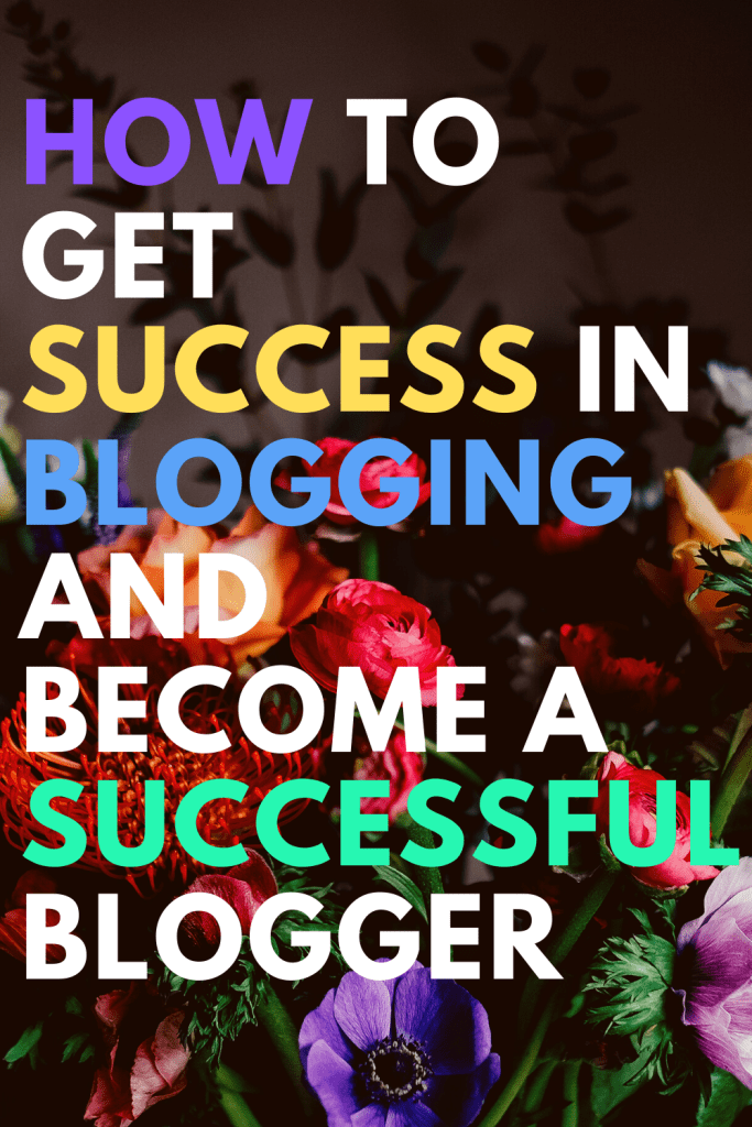 How to Get Success in Blogging and become a Successful Blogger