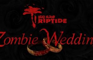 Dead Island Riptide Zombie Wedding