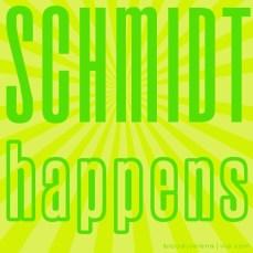 schmidtism_schmidt happens