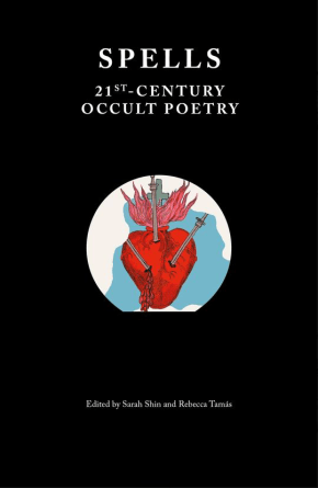 Spells: 21st Century Occult Poetry edited by Sarah Shin & Rebecca Tamás