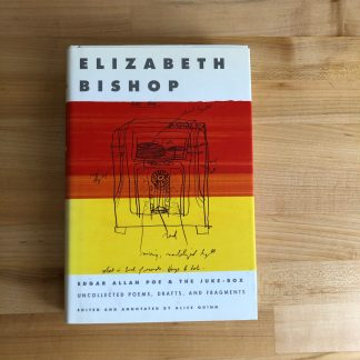 Edgar Allan Poe & the Juke-Box: Uncollected Poems, Drafts & Fragments by Elizabeth Bishop in hardcover lying on a maple tabletop. The book jacket is white with a red and yellow colorblock central area, overlaid by a line drawing of a jukebox.