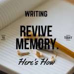 Writing to Preserve & Revive Memory