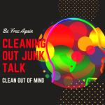 "Clear Out ""Junk Talk"" To Cause Breakthrough Results"