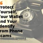 Protect Yourself, Your Wallet and Your Identity from Phone Scams