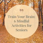 Train Your Brain: 6 Mindful Activities for Seniors