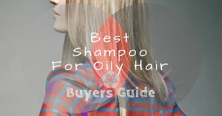 Get The Grease Out! 13 Best Shampoos For Oily Hair 2019 {Nice}