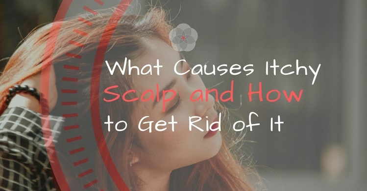 What Causes Itchy Scalp and How to Get Rid of It