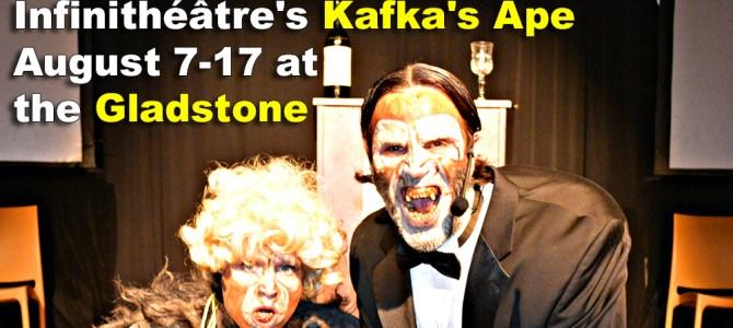 Infinithéâtre Kafka Ape August 7-17 Gladstone Hotel