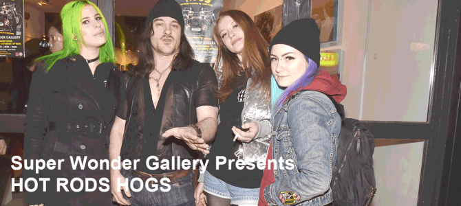 Super Wonder Gallery Presents HOT RODS HOGS Toronto Art