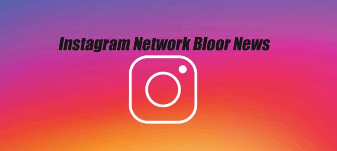 Instagram Network Bloor News