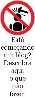 Está Começando Um Blog? Descubra Aqui O Que Você Não Deve Fazer