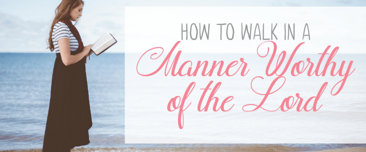 How to walk in a manner worthy of the lord featured