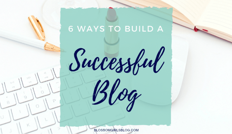 6 Ways to Build a Successful Blog