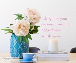 I delight in your decrees; I will not neglect your word. Psalm 119:16