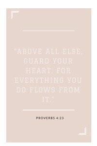proverbs 4:23 Guarding your heart from intruders.