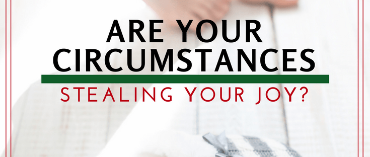 Are your circumstances stealing your Joy? Encouragement to fight for joy...