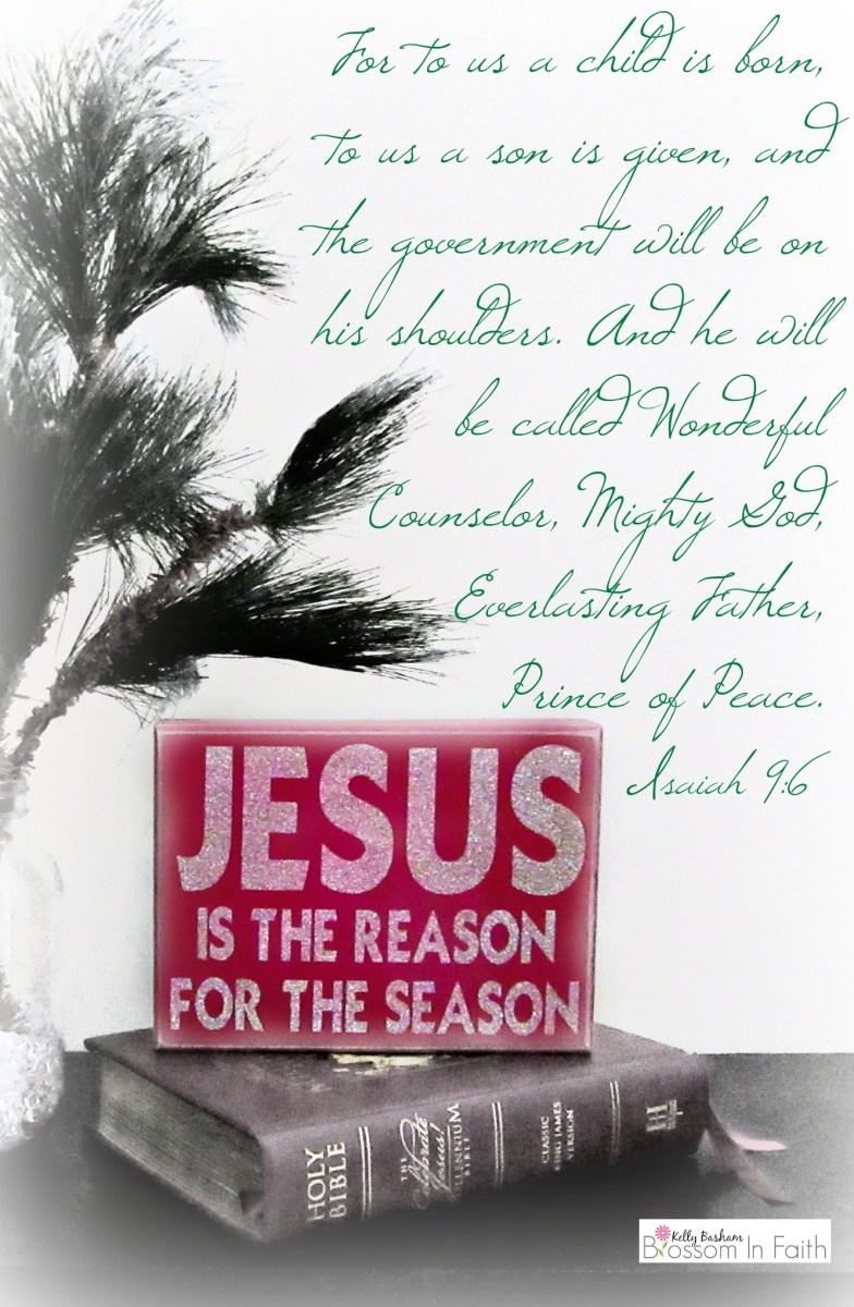 Jesus is the Reason for the Season. Isaiah 9:6- Christmas Bible verses.