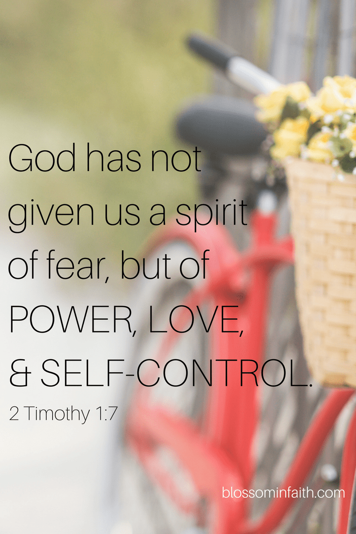 """""""God has not given us a spirit of fear, but of POWER, LOVE, and AND SELF-CONTROL."""" 2 Timothy 1:7"""