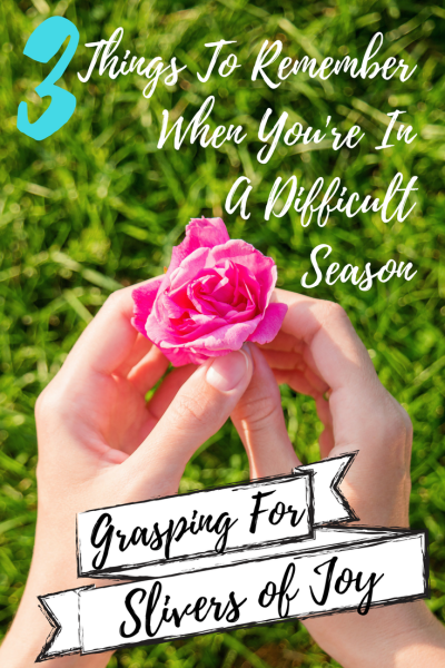 Three things to remember about God when you feel like you're grasping for slivers of joy in a difficult season.