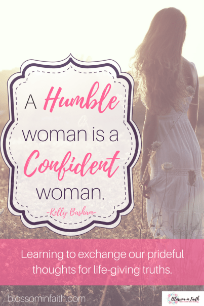Learning to exchange our prideful thoughts for life-giving truths from the word of God. A humble woman is a confident woman--Kelly Basham
