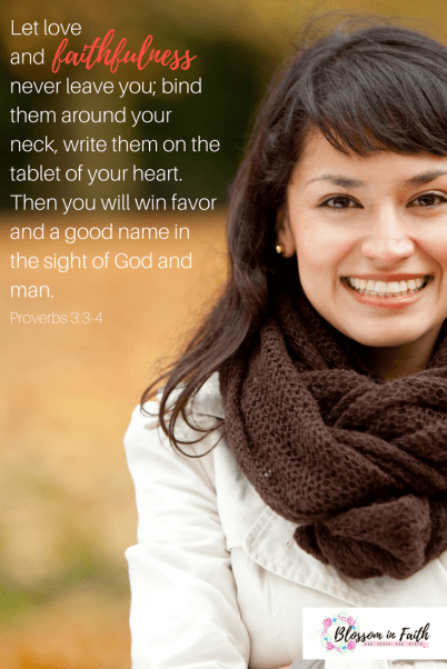 A study on the Fruits of the Spirit: Faithfulness. Let love and faithfulness never leave you- bind them around your neck, write them on the tablet of your heart. Then you will win favor and a good name in the sight of God and man.
