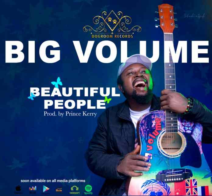 BIG VOLUME BREAKS INTO THE INDUSTRY WITH A UNIQUE REGGAE TUNES TITLED BEAUTIFUL PEOPLE
