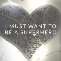 I must want to be a superhero