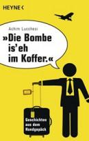Die Bombe is' eh im Koffer - Achim Lucchesi 320 Seiten