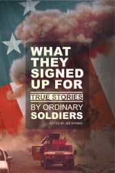 What They Signed Up For: True Stories by Ordinary Soldiers by Jeb Wyman