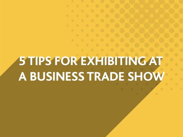 Trade Show Exhibiting Tips