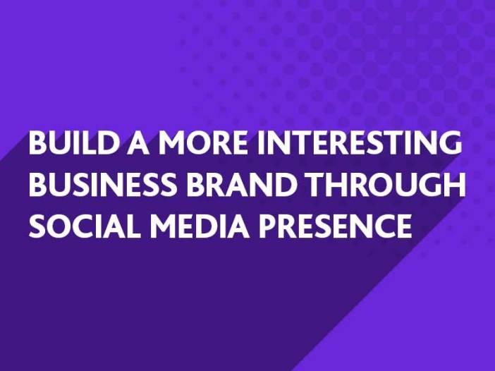 Build a more Interesting Brand through Social Media