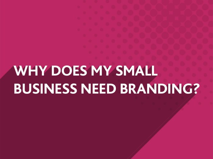 Why does my small business need branding
