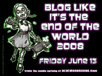 Blog Like it's the End of the World 2008 - Friday June 13