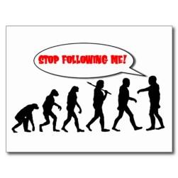 evolution_stop_following_me_postcard-rdc1b511aff7a49bba0c3b0b02559774f_vgbaq_8byvr_512