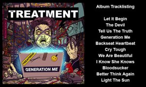 Formed in Cambridge in 2008, word of mouth of the Treatment's Generation Me album points to a triumphant return-to-form, celebrating a raft of spectacular big sounding rock songs bursting with hi-octane rock energy.   Produced by Laurie Mansworth, mixed by Tony Newton and mastered by Ade Emsley, Generation Me is the follow up to 2014's Running With The Dogs album. It's a hands-down, mind-blowing rock extravaganza that will leave rock fans wanting more than what they bargained for.