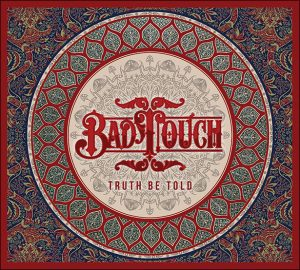 Truth Be Told BAD TOUCH Touring UK 2016