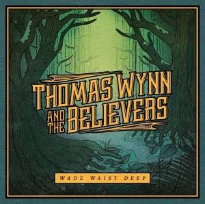 Thomas Wynn and The Believers Album Wade Waist Deep