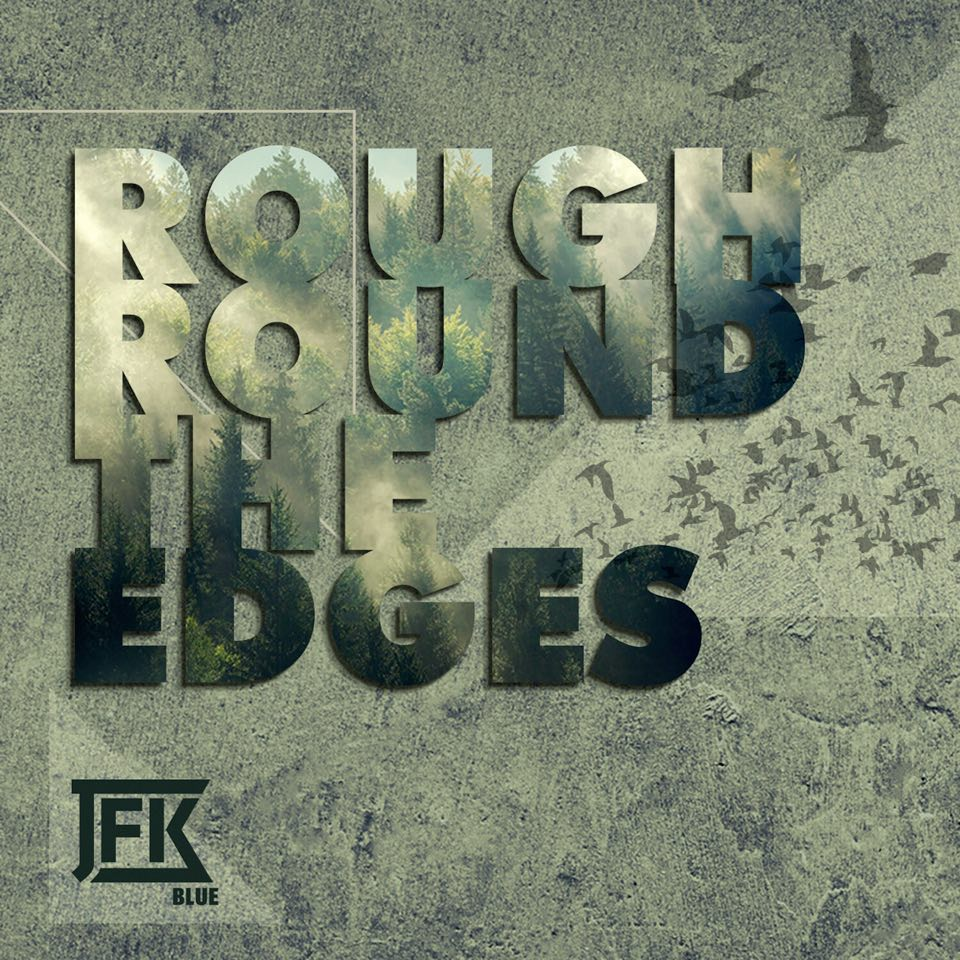 JFK Blue Debut Album Rough Round The Edges