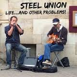 Steel Union New Album Life…And Other Problems!