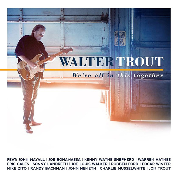 As Walter Trout says, We Are All In This Together