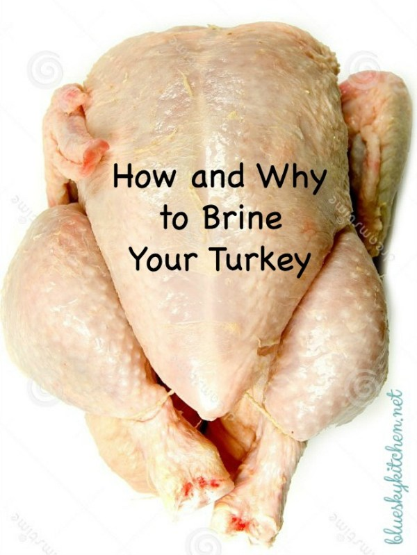 How and Why You Should Brine Your Turkey in preparation and the difference it will make in producing a moist and juicy bird.