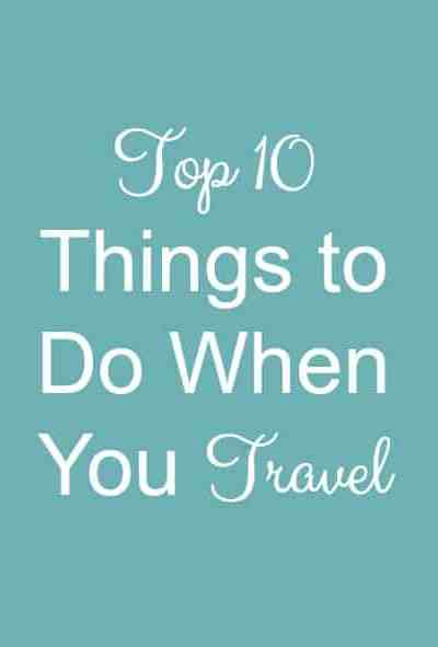 Top 10 Things to Do When You Travel